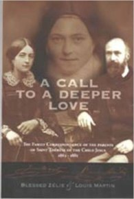 A Deeper Call to Love - Letters of St. Thereses Parents Zelie and Louis Martin